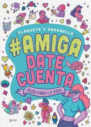 AMIGA, DATE CUENTA.  GUIA PARA LA VIDA