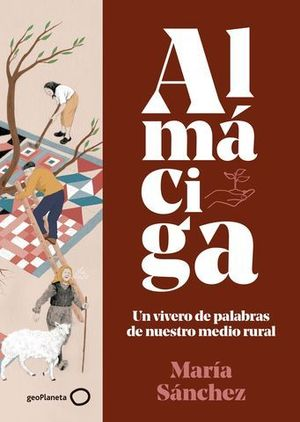 ALMACIGA.  UN PEQUEÑO VIVERO DE PALABRAS DEL MUNDO RURAL