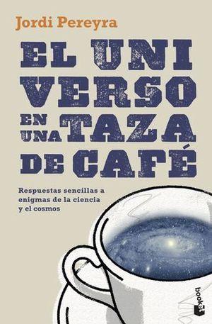 EL UNIVERSO EN UNA TAZA DE CAFÉ. RESPUESTAS SENCILLAS A ENIGMAS DE LA