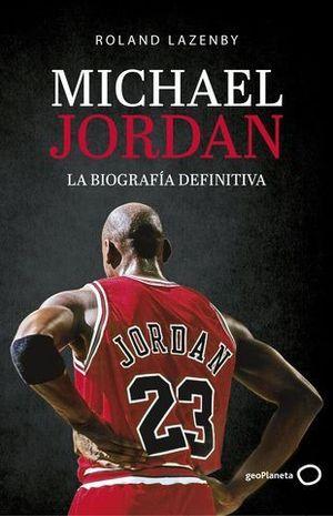 MICHAEL JORDAN. LA BIOGRAFÍA DEFINITIVA.