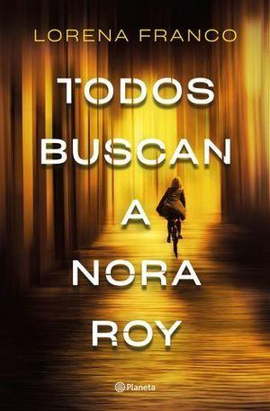 TODOS BUSCAN A NORA ROY.