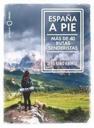 ESPAÑA A PIE.MAS DE 40 RUTAS SENDERISTAS