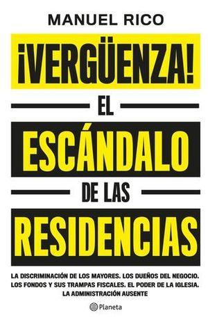 ¡VERGÜENZA!. EL ESCÁNDALO DE LAS RESIDENCIAS