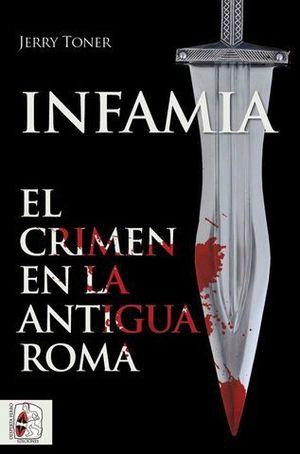 INFAMIA.  EL CRIMEN EN LA ANTIGUA ROMA