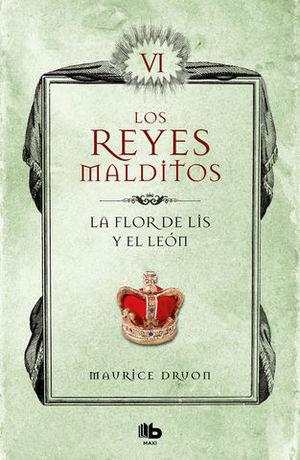 LA FLOR DE LIS Y EL LEON (LOS REYES MALDITOS VI)