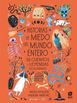 HISTORIAS DE MIEDO DEL MUNDO ENTERO 5O CUENTOS Y LEYENDAS ESCALOFRIANT