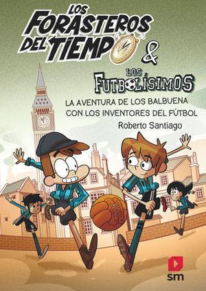 LA AVENTURA DE LOS BALBUENA CON LOS INVENTORES DEL FUTBOL