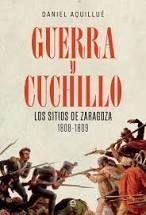 GUERRA Y CUCHILLO. LOS SITIOS DE ZARAGOZA. 1808-1809
