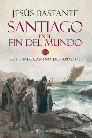 SANTIAGO EN EL FIN DEL MUNDO.  EL PRIMER CAMINO DEL APOSTOL