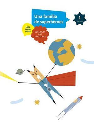 1º EP PROYECTO MIRA COMO MIRAS.  UNA FAMILIA DE SUPERHEROES