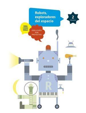 2º EP PROYECTO MIRA COMO MIRAS.  TENGO UN ROBOT ED. 2017