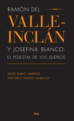 RAMON DEL VALLE-INCLAN Y JOSEFINA BLANCO: EL PEDESTAL DE LOS SUEÑOS