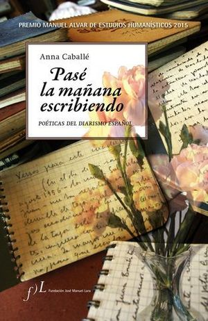 PASE LA MAÑANA ESCRIBIENDO. POETICAS DEL DIARISMO ESPAÑOL