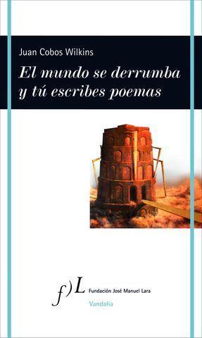 EL MUNDO SE DERRUMBA Y TU ESCRIBES POEMAS