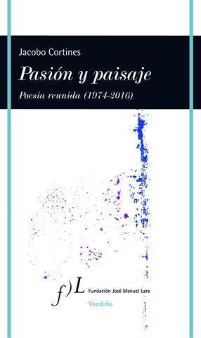 PASION Y PAISAJE POESIA REUNIDA ( 1974-2016 )