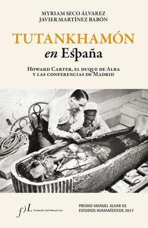 TUTANKHAMON EN ESPAÑA  (PREMIO M. ALVAR EST. HUMANISTICOS 2017 )