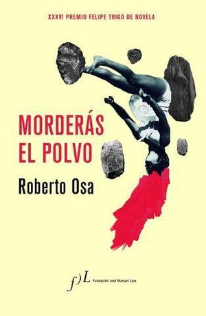 MORDERAS EL POLVO  ( XXXVI PREMIO NOVELA FELIPE TRIGO)