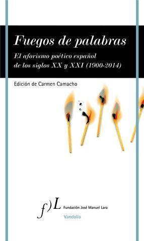 FUEGOS DE PALABRAS.  EL AFORISMO POETICO ESPAÑOL DE LOS S. XX Y XXI