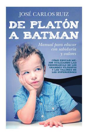 DE PLATON A BATMAN:  MANUAL PARA EDUCAR CON SABIDURIA Y VALORES