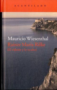REINER MARIA RILKE ( EL VIDENTE Y LO OCULTO )