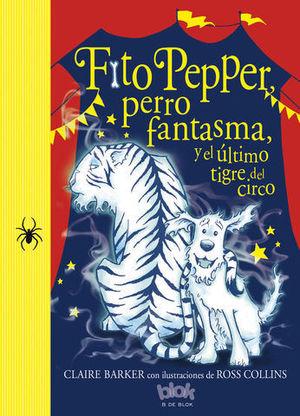 FITO PEPPER, PERRO FANTASMA Y EL ULTIMO TIGRE DEL CIRCO