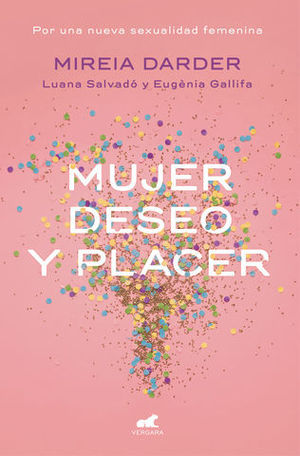 MUJER, DESEO Y PLACER POR UNA NUEVA SEXUALIDAD FEMENINA.