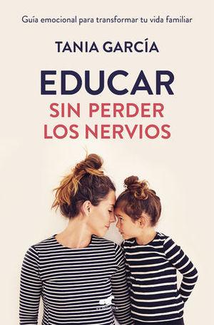 EDUCAR SIN PERDER LOS NERVIOS GUÍA EMOCIONAL PARA TRANSFORMAR TU VIDA