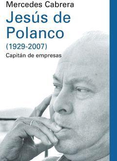 JESUS DE POLANCO ( 1929-2007 ) CAPITAN DE EMPRESAS