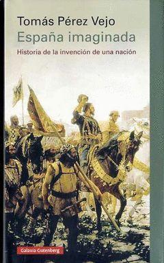 ESPAÑA IMAGINADA. HISTORIA DE LA INVENCION DE UNA NACION