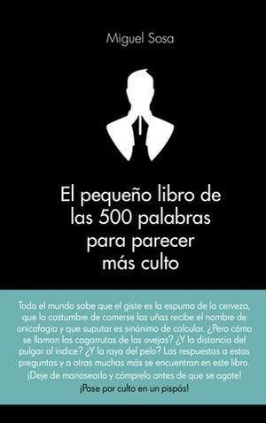 EL PEQUEÑO LIBRO DE LAS 500 PALABRAS PARA PARECER MAS CULTO