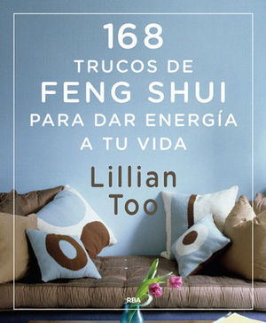 168 TRUCOS DE FENG SHUI PARA DAR ENERGIA A TU VIDA