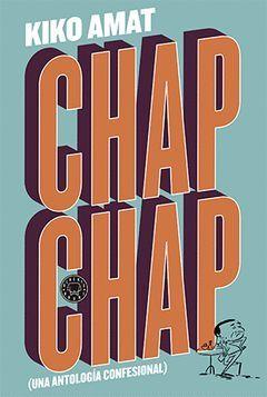 CHAP CHAP (UNA ANTOLOGIA CONFESIONAL)