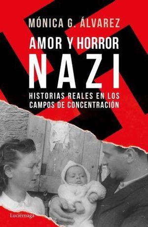 AMOR Y HORROR NAZI.  HISTORIAS REALES EN LOS CMAPOS DE CONCENTRACION