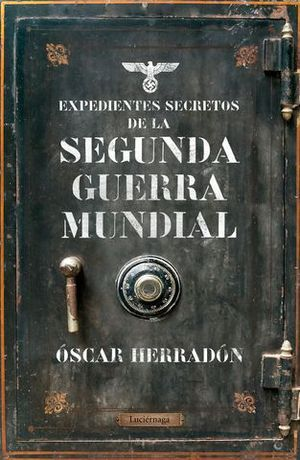 EXPEDIENTES SECRETOS DE LA II GUERRA MUNDIAL
