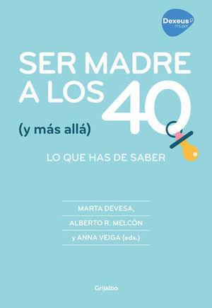SER MADRE A LOS 40  ( Y MÁS ALLÁ )