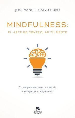 MINDFULNESS.  EL ARTE DE CONTROLAR TU MENTE