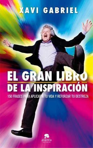 EL GRAN LIBRO DE LA INSPIRACIÓN. 150 FRASES PARA APLICAR A TU VIDA Y R