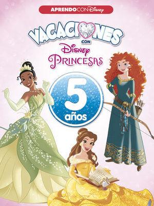 VACACIONES CON LAS PRINCESAS DISNEY  5 AÑOS  ED. 2018
