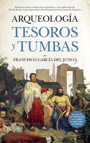 ARQUEOLOGIA.  TESOROS Y TUMBAS