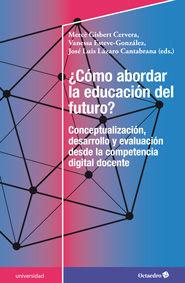 ¿CÓMO ABORDAR LA EDUCACIÓN DEL FUTURO?. CONCEPTUALIZACIÓN, DESARROLLO