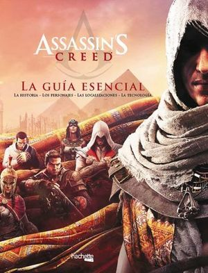 ASSASSIN´S CREED:  LA GUIA ESENCIAL