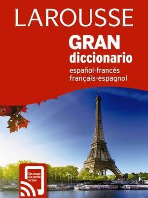 LAROUSSE GRAN DICCIONARIO  ESPAÑOL FRANCÉS / FRANCÉS ESPAÑOL