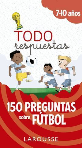 TODAS RESPUESTAS.  150 PREGUNTAS SOBRE FUTBOL 7 - 10 AÑOS