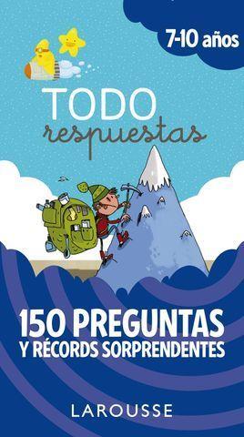 TODO RESPUESTAS.  150 PREGUNTAS Y RECORDS SORPRENDENTES 7 - 10 AÑOS