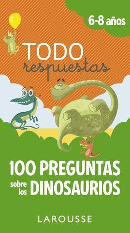 TODAS RESPUESTAS.  100 PREGUNTAS SOBRE LOS DINOSAURIOS 6 - 8 AÑOS