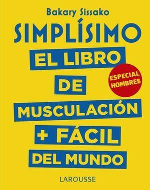 SIMPLISIMO.  EL LIBRO DE MUSCULACION MAS FACIL DE MUNDO.  HOMBRES