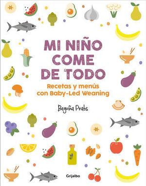 MI NIÑO COME DE TODO RECETAS Y MENÚS CON BABY-LED WEANING