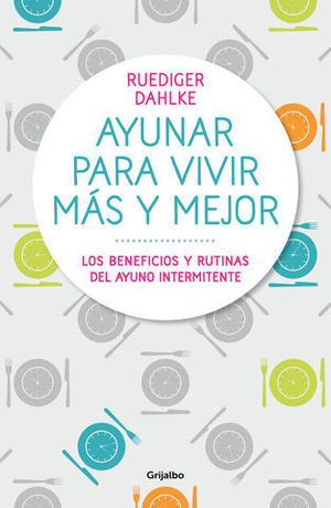 AYUNAR PARA VIVIR MÁS Y MEJOR LOS BENEFICIOS Y RUTINAS DEL AYUNO INTER