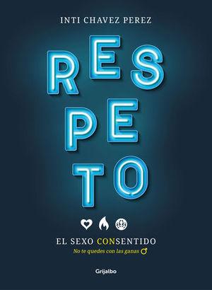 RESPETO. EL SEXO CON SENTIDO NO TE QUEDES CON LAS GANAS
