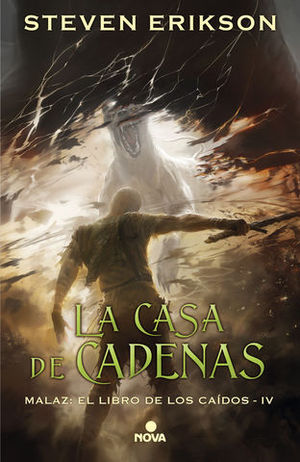 LA CASA DE CADENAS.  MALAZ: EL LIBRO DE LOS CAIDOS IV